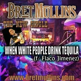 Bret Mullins Single - When White People Drink Tequila